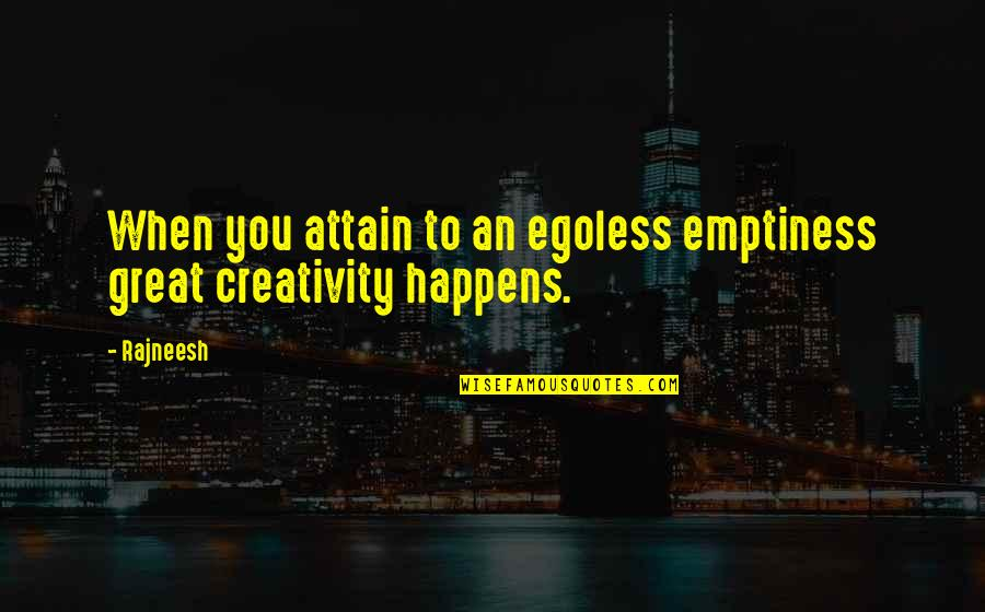 Dota Quotes By Rajneesh: When you attain to an egoless emptiness great