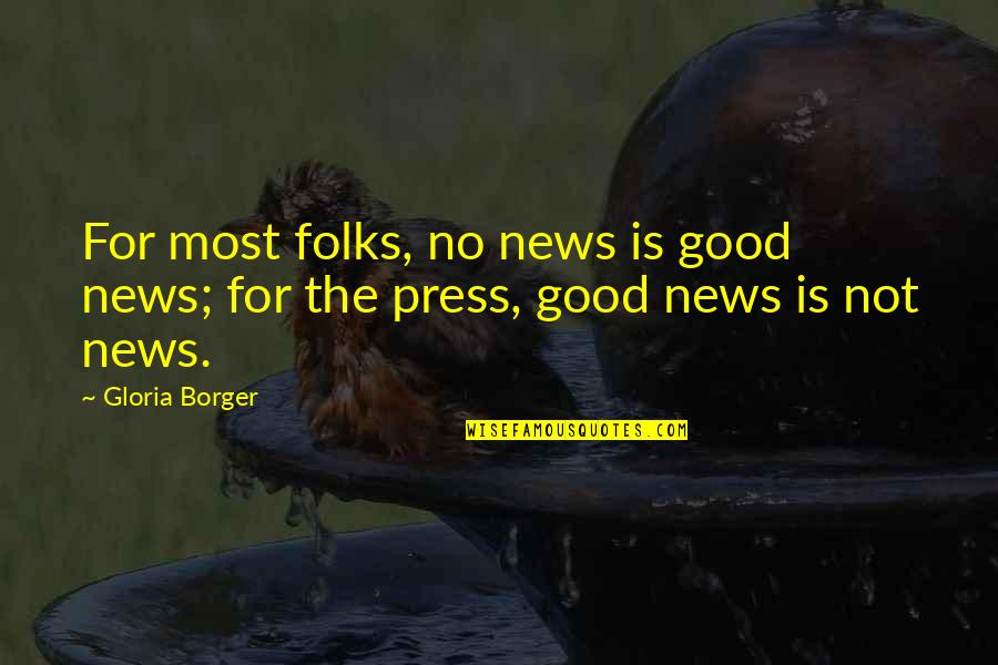 Dother Quotes By Gloria Borger: For most folks, no news is good news;