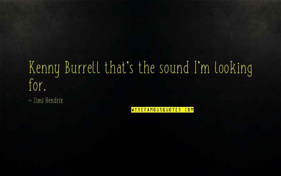 Dother Quotes By Jimi Hendrix: Kenny Burrell that's the sound I'm looking for.