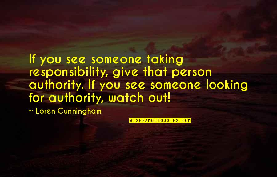 Dother Quotes By Loren Cunningham: If you see someone taking responsibility, give that
