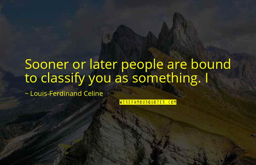 Dother Quotes By Louis-Ferdinand Celine: Sooner or later people are bound to classify