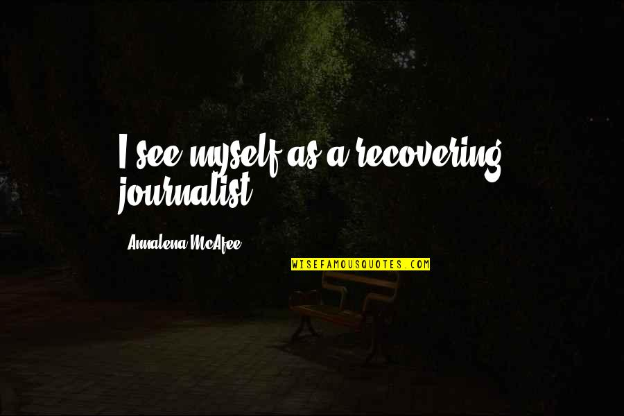 Double Dragon Neon Quotes By Annalena McAfee: I see myself as a recovering journalist.