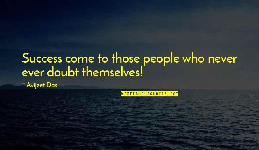 Doubt And Success Quotes By Avijeet Das: Success come to those people who never ever