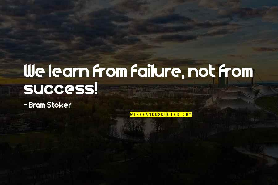 Doubt And Success Quotes By Bram Stoker: We learn from failure, not from success!