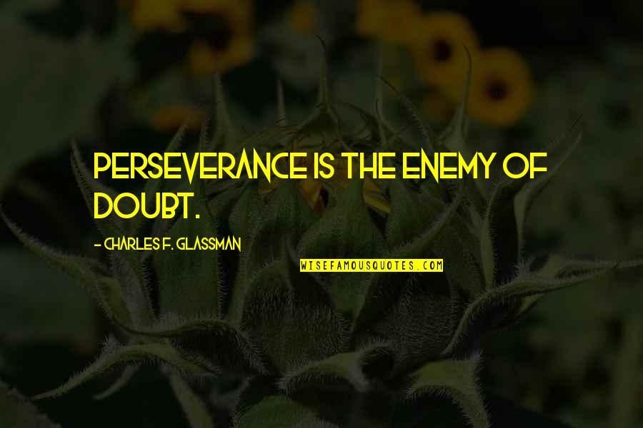 Doubt And Success Quotes By Charles F. Glassman: Perseverance is the enemy of doubt.
