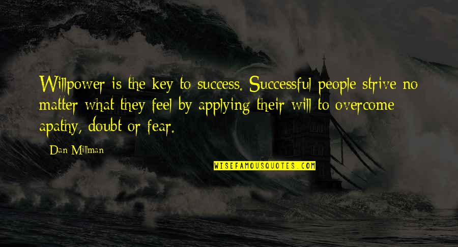 Doubt And Success Quotes By Dan Millman: Willpower is the key to success. Successful people