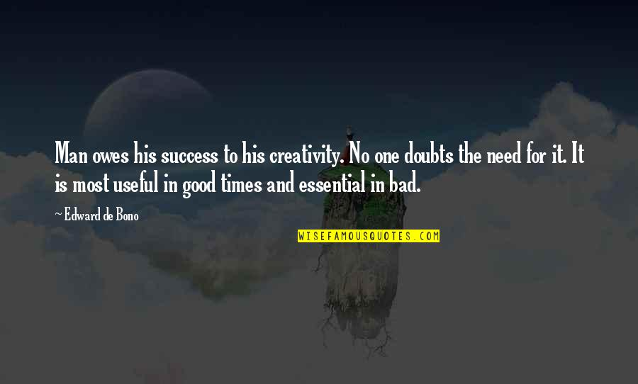 Doubt And Success Quotes By Edward De Bono: Man owes his success to his creativity. No