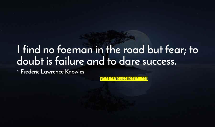Doubt And Success Quotes By Frederic Lawrence Knowles: I find no foeman in the road but