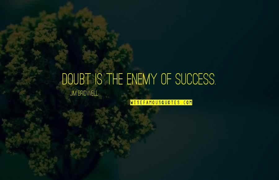 Doubt And Success Quotes By Jim Bridwell: Doubt is the enemy of success.