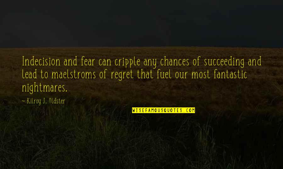 Doubt And Success Quotes By Kilroy J. Oldster: Indecision and fear can cripple any chances of
