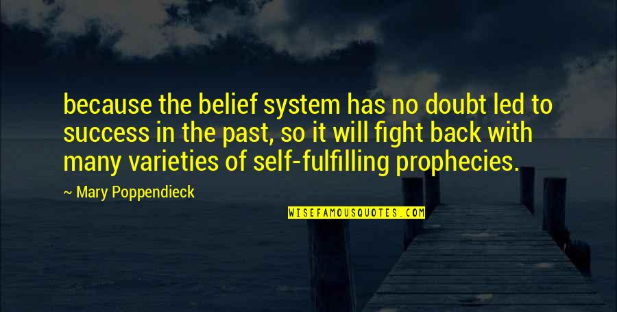 Doubt And Success Quotes By Mary Poppendieck: because the belief system has no doubt led