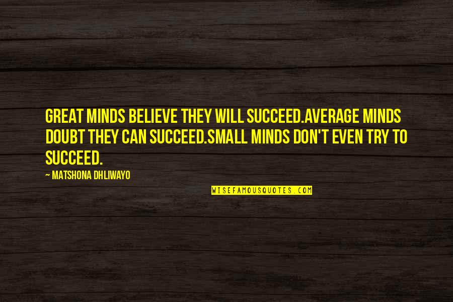 Doubt And Success Quotes By Matshona Dhliwayo: Great minds believe they will succeed.Average minds doubt