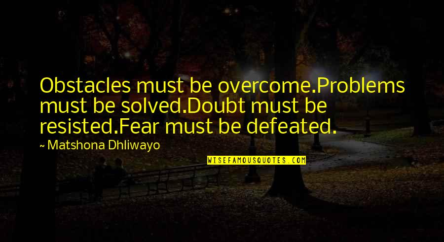 Doubt And Success Quotes By Matshona Dhliwayo: Obstacles must be overcome.Problems must be solved.Doubt must