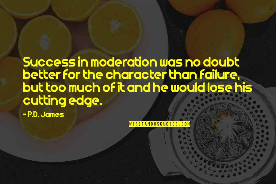 Doubt And Success Quotes By P.D. James: Success in moderation was no doubt better for
