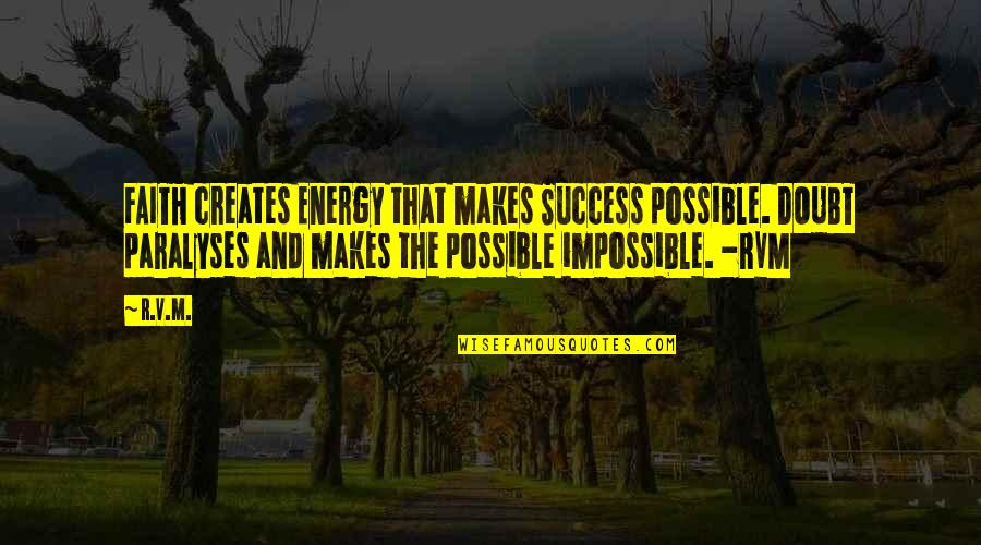 Doubt And Success Quotes By R.v.m.: FAITH creates Energy that makes Success possible. DOUBT