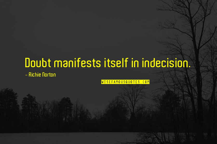Doubt And Success Quotes By Richie Norton: Doubt manifests itself in indecision.