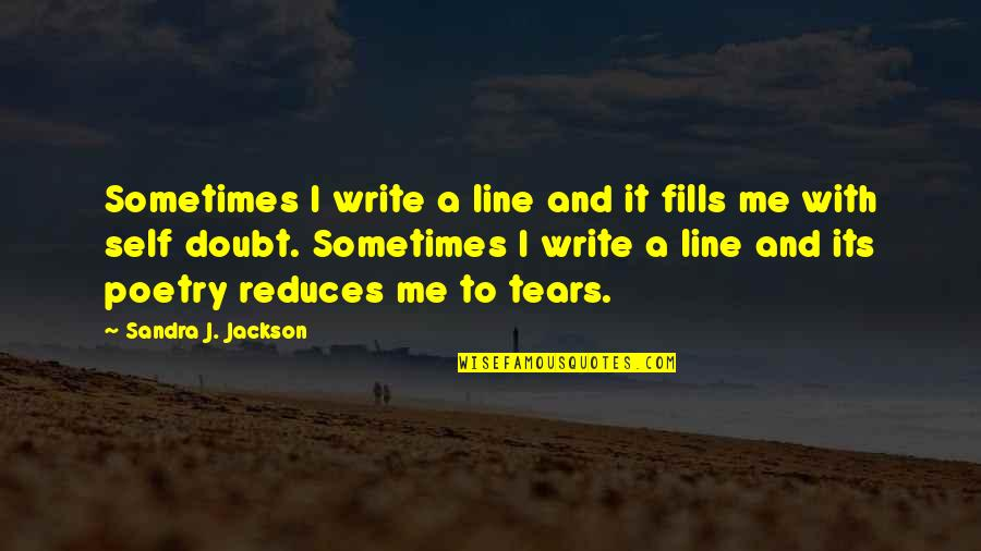 Doubt And Success Quotes By Sandra J. Jackson: Sometimes I write a line and it fills