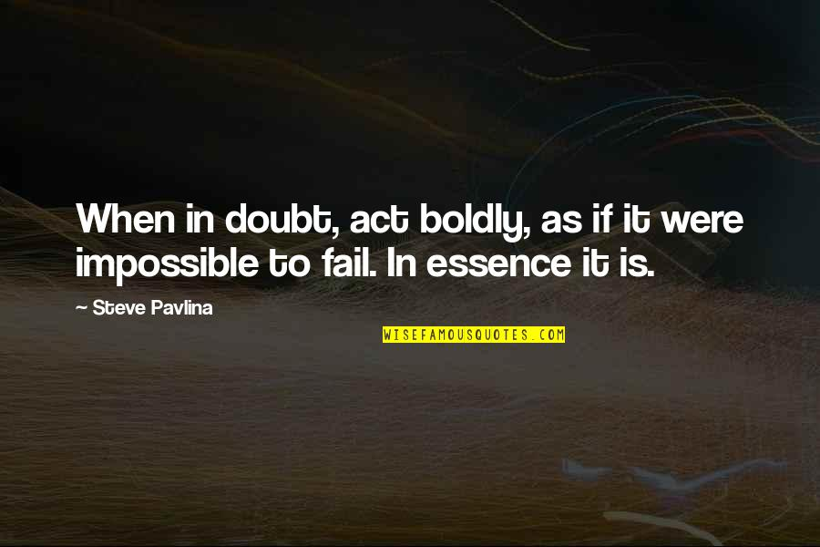Doubt And Success Quotes By Steve Pavlina: When in doubt, act boldly, as if it