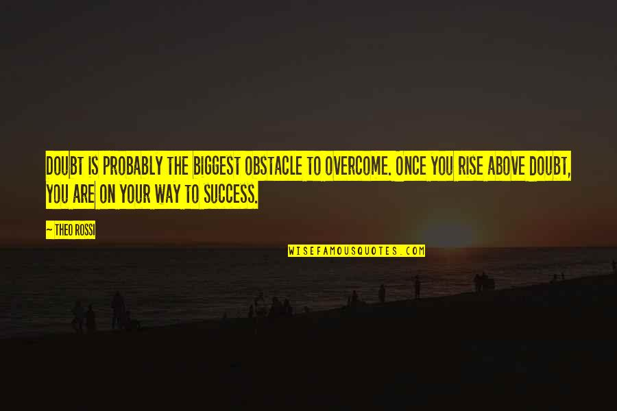 Doubt And Success Quotes By Theo Rossi: Doubt is probably the biggest obstacle to overcome.