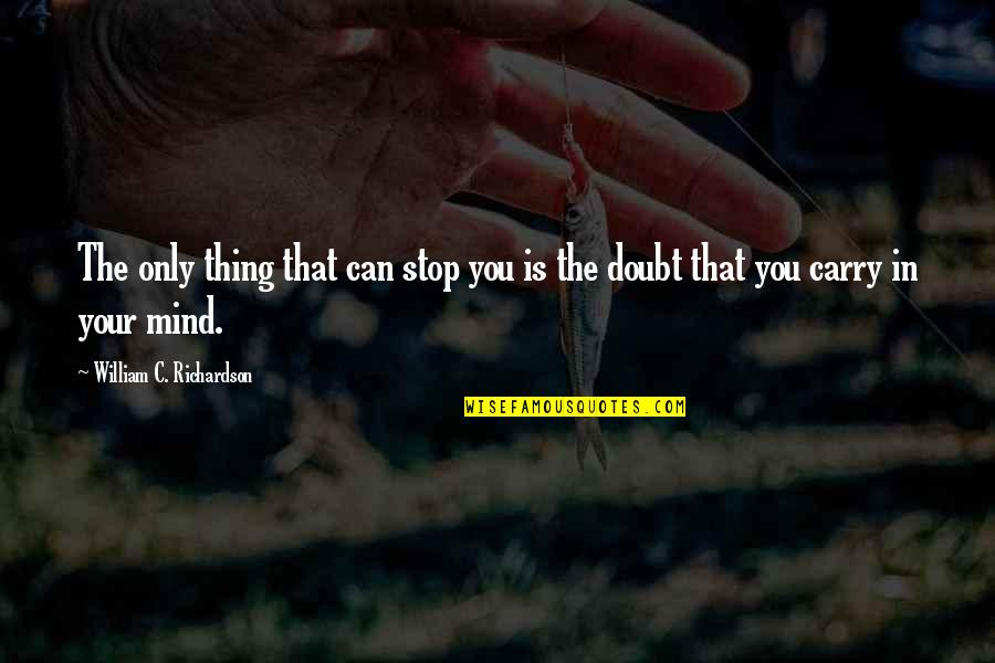 Doubt And Success Quotes By William C. Richardson: The only thing that can stop you is