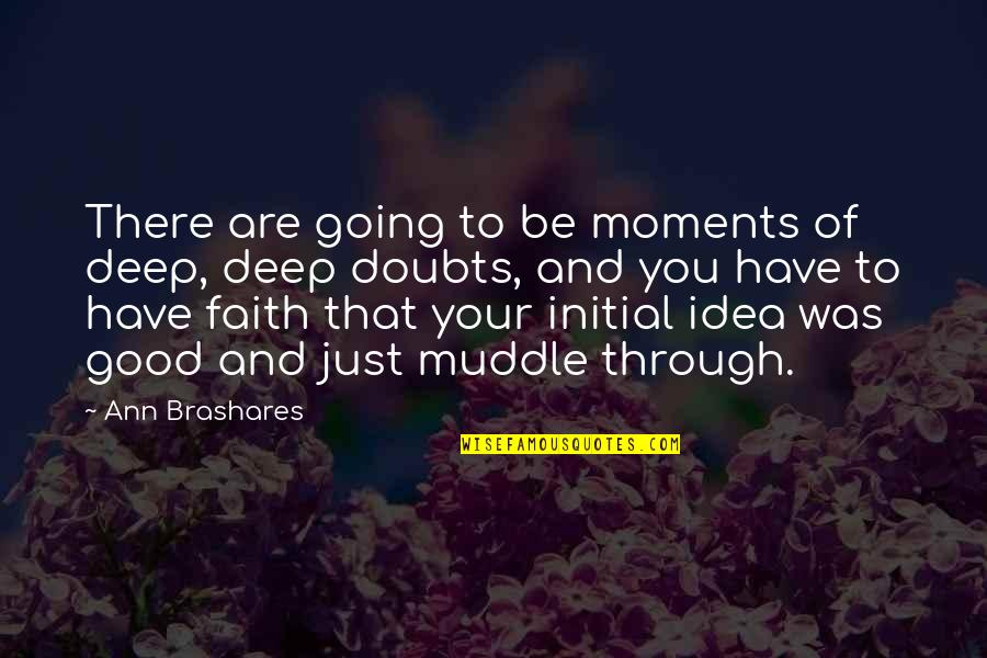Doubts And Faith Quotes By Ann Brashares: There are going to be moments of deep,