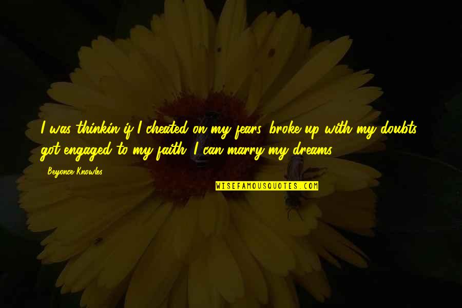 Doubts And Faith Quotes By Beyonce Knowles: I was thinkin if I cheated on my