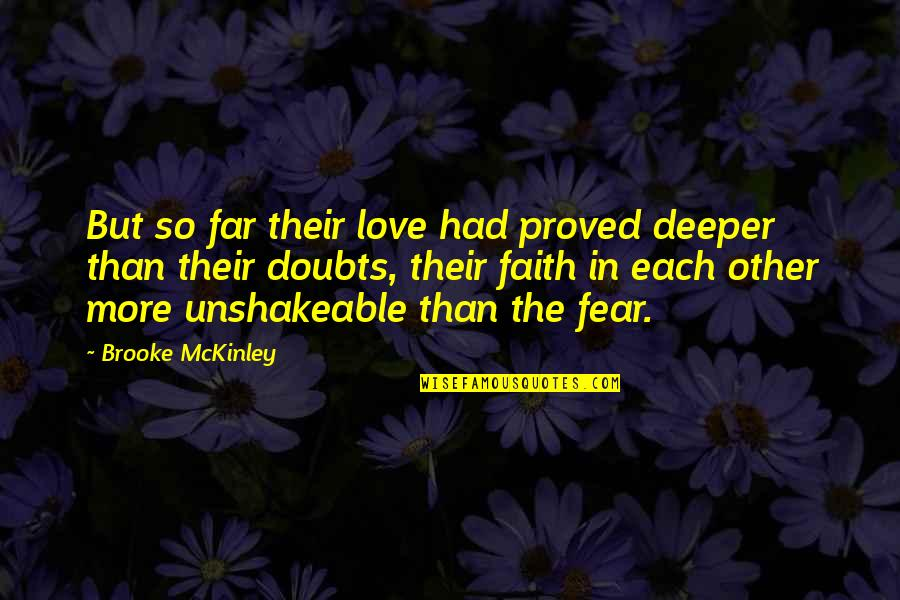 Doubts And Faith Quotes By Brooke McKinley: But so far their love had proved deeper