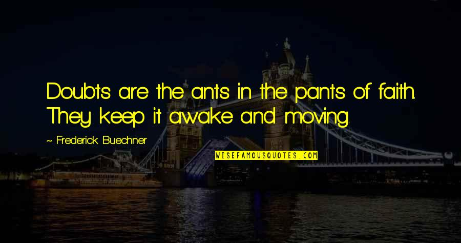 Doubts And Faith Quotes By Frederick Buechner: Doubts are the ants in the pants of