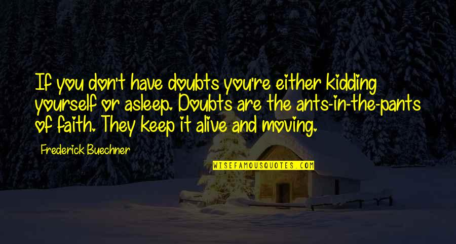 Doubts And Faith Quotes By Frederick Buechner: If you don't have doubts you're either kidding