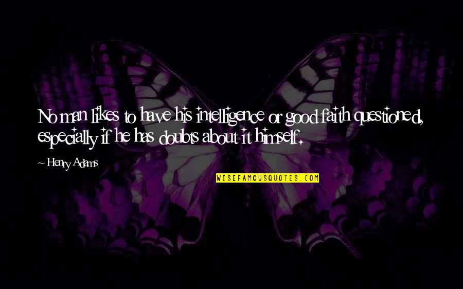 Doubts And Faith Quotes By Henry Adams: No man likes to have his intelligence or
