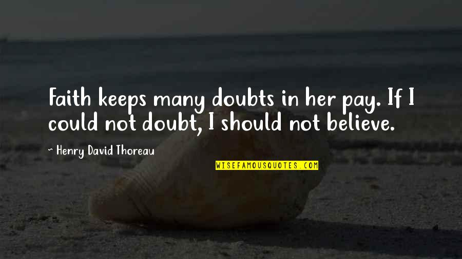 Doubts And Faith Quotes By Henry David Thoreau: Faith keeps many doubts in her pay. If