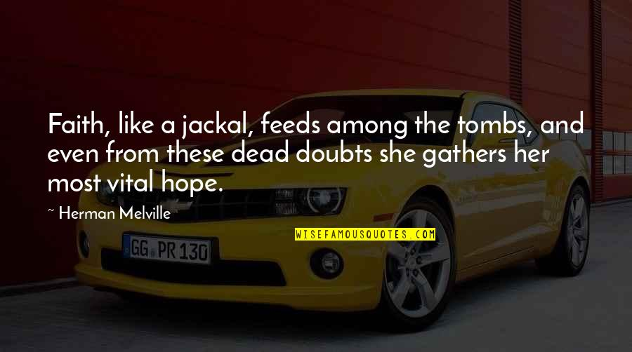 Doubts And Faith Quotes By Herman Melville: Faith, like a jackal, feeds among the tombs,
