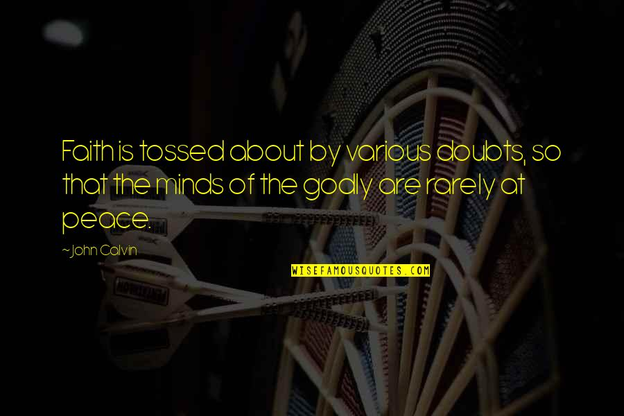 Doubts And Faith Quotes By John Calvin: Faith is tossed about by various doubts, so