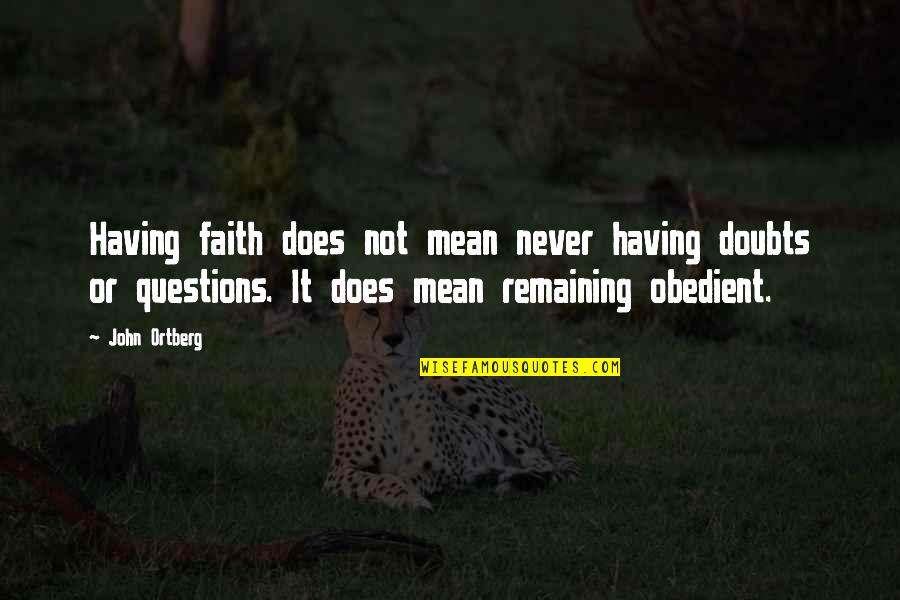 Doubts And Faith Quotes By John Ortberg: Having faith does not mean never having doubts