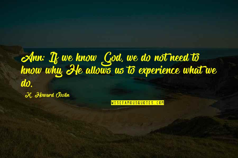 Doubts And Faith Quotes By K. Howard Joslin: Ann: If we know God, we do not