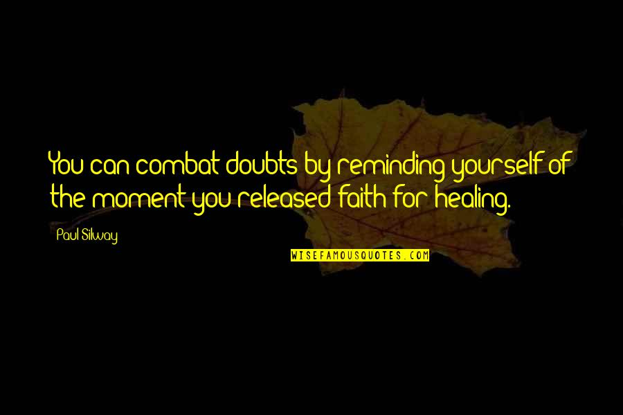 Doubts And Faith Quotes By Paul Silway: You can combat doubts by reminding yourself of