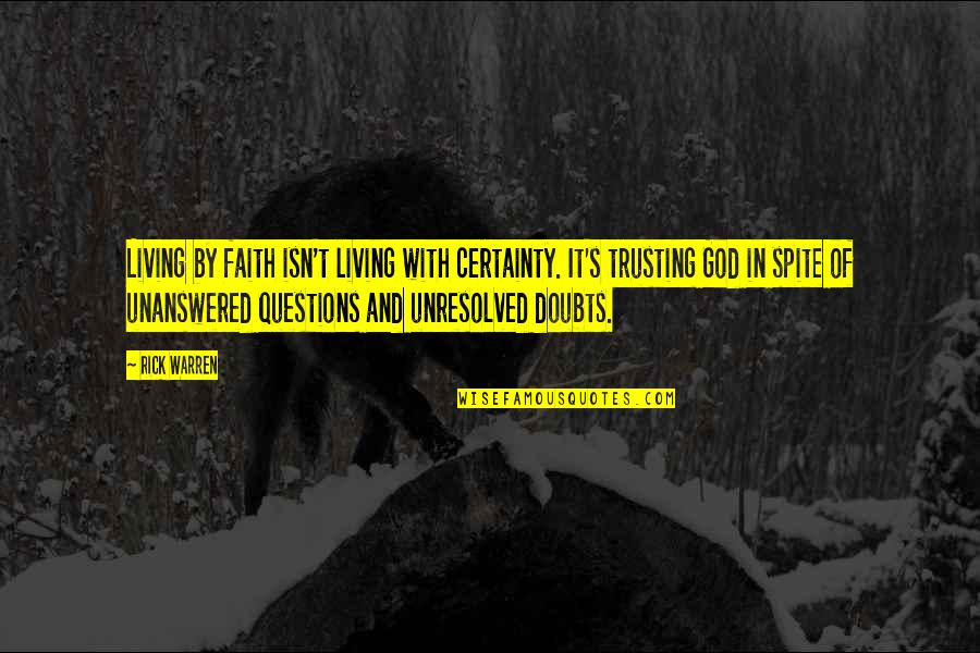Doubts And Faith Quotes By Rick Warren: Living by faith isn't living with certainty. It's