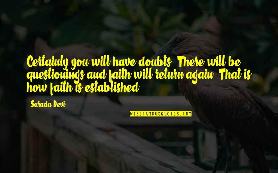 Doubts And Faith Quotes By Sarada Devi: Certainly you will have doubts. There will be