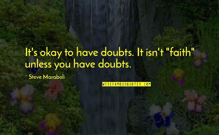 "Doubts And Faith Quotes By Steve Maraboli: It's okay to have doubts. It isn't ""faith"""
