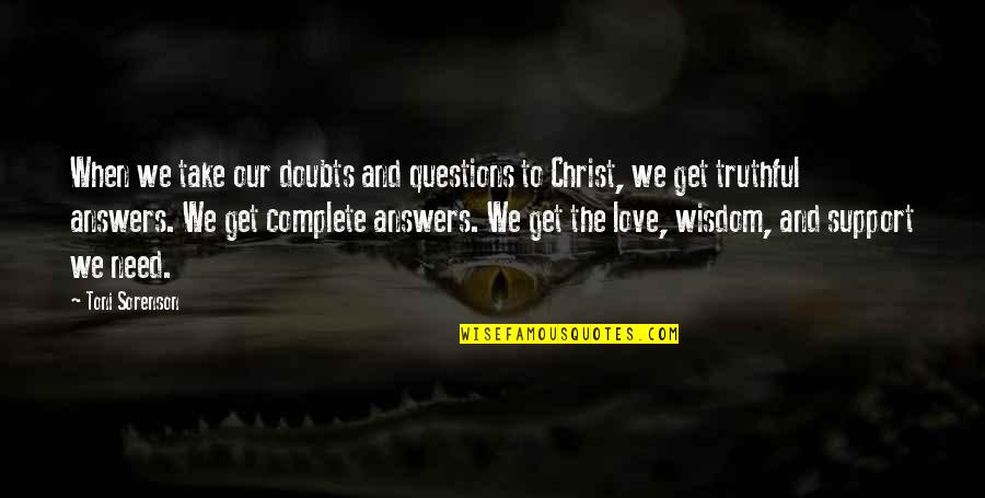 Doubts And Faith Quotes By Toni Sorenson: When we take our doubts and questions to