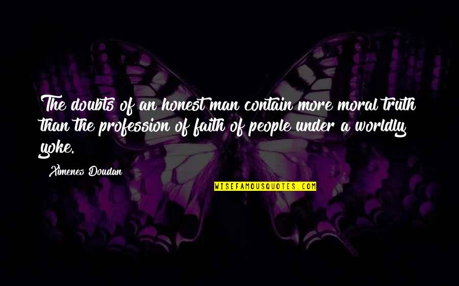Doubts And Faith Quotes By Ximenes Doudan: The doubts of an honest man contain more