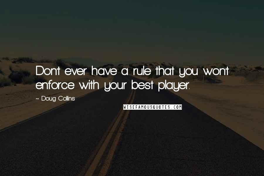Doug Collins quotes: Don't ever have a rule that you won't enforce with your best player.