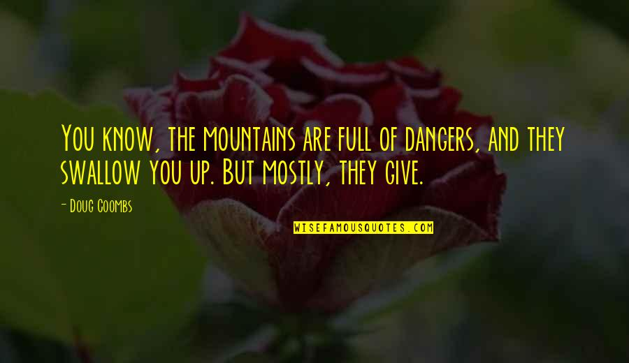 Doug Coombs Quotes By Doug Coombs: You know, the mountains are full of dangers,