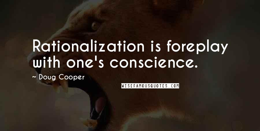 Doug Cooper quotes: Rationalization is foreplay with one's conscience.