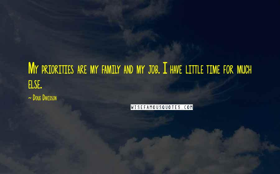 Doug Davidson quotes: My priorities are my family and my job. I have little time for much else.
