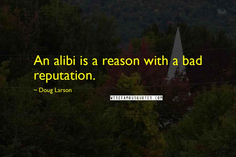 Doug Larson quotes: An alibi is a reason with a bad reputation.