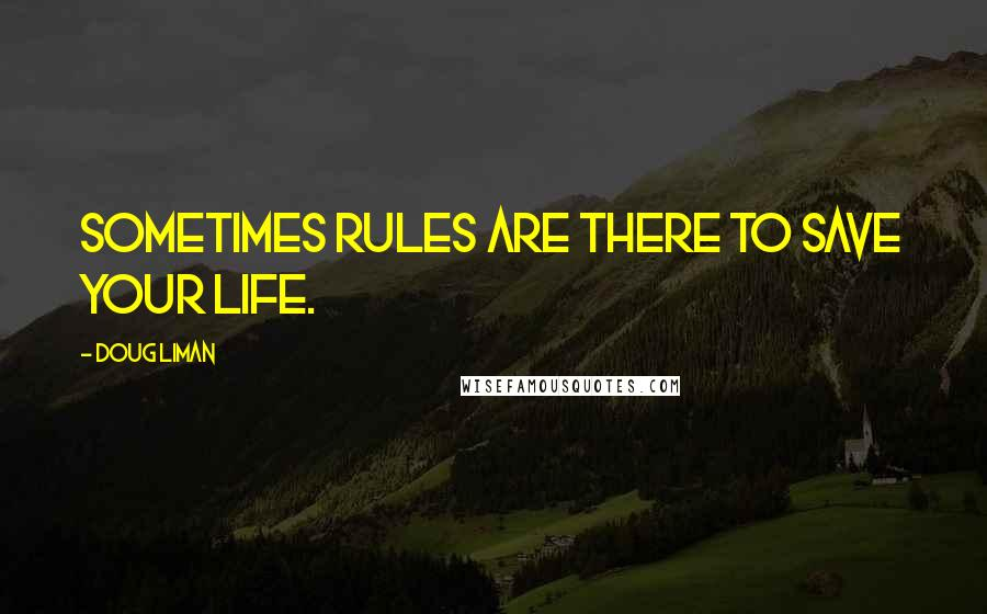 Doug Liman quotes: Sometimes rules are there to save your life.