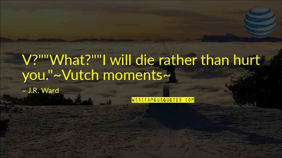 """Doug Nickelodeon Quotes By J.R. Ward: V?""""""""What?""""""""I will die rather than hurt you.""""~Vutch moments~"""