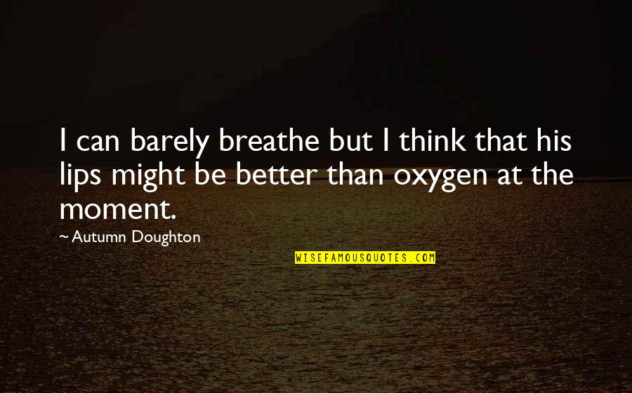 Doughton Quotes By Autumn Doughton: I can barely breathe but I think that