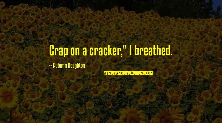 "Doughton Quotes By Autumn Doughton: Crap on a cracker,"" I breathed."